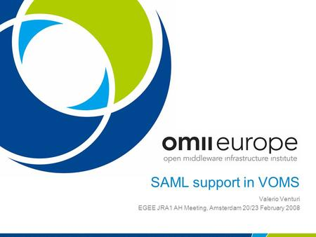 SAML support in VOMS Valerio Venturi EGEE JRA1 AH Meeting, Amsterdam 20/23 February 2008.