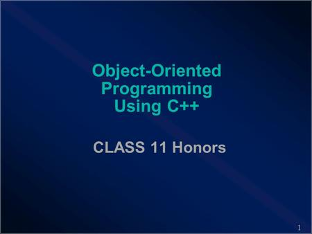 1 Object-Oriented Programming Using C++ CLASS 11 Honors.