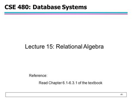 Lecture 15: Relational Algebra