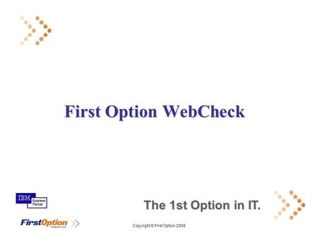 Copyright © First Option 2008 First Option WebCheck The 1st Option in IT.