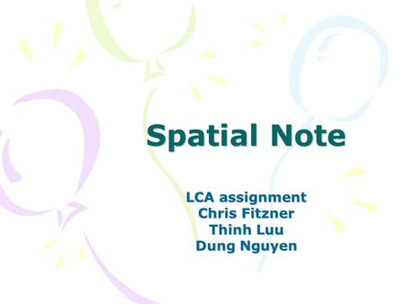 Spatial Note LCA assignment Chris Fitzner Thinh Luu Dung Nguyen.