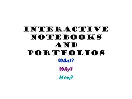Interactive Notebooks and Portfolios What? Why? How?