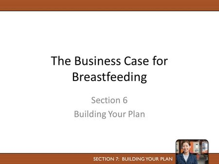 The Business Case for Breastfeeding Section 6 Building Your Plan.