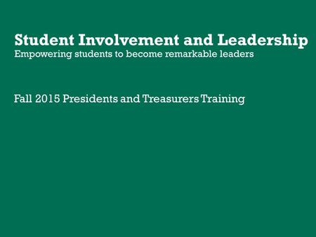 Fall 2015 Presidents and Treasurers Training. Agenda Introductions The Liaison Role About Student Involvement and Leadership Portfolio and Event Builder.