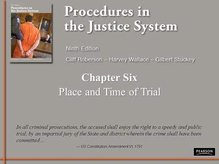 Chapter Six Place and Time of Trial Chapter Six Place and Time of Trial In all criminal prosecutions, the accused shall enjoy the right to a speedy and.