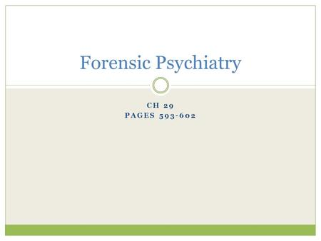 CH 29 PAGES 593-602 Forensic Psychiatry. I. Definition 1. Forensic Psychiatry is a subspecialty of psychiatry that deals with people who are involved.