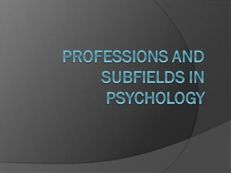 Subfields in Psychology Clinical psychologists Promote psychological health ○ Diagnose and treat people with emotional disturbances Help people deal with.