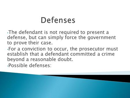 The defendant is not required to present a defense, but can simply force the government to prove their case. For a conviction to occur, the prosecutor.