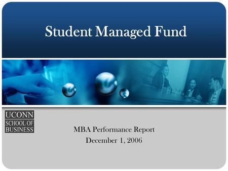 Student Managed Fund MBA Performance Report December 1, 2006.