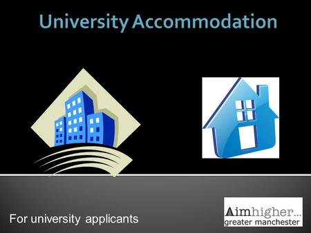 For university applicants. Choosing the right course and right university for you is more important than the accommodation 'I had my own room in a cosy.