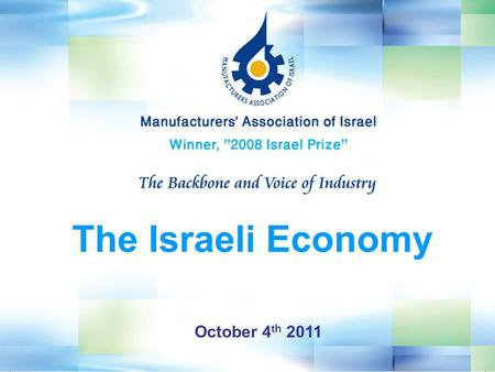 October 4 th 2011 The Israeli Economy. GDP ($Billion) 218 Population (7/2011, Million) 7.8 GDP per capita ($) 28,575 Foreign Trade (% of GDP) 72% Total.