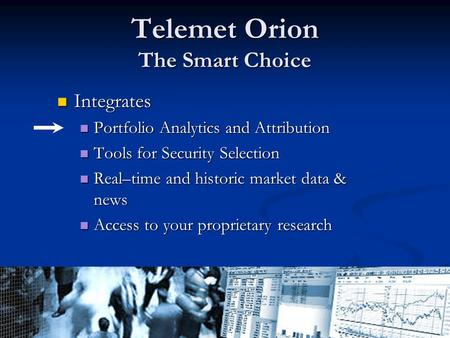 Client Confidential - Call 800-368-2078 for more information Telemet Orion The Smart Choice Integrates Integrates Portfolio Analytics and Attribution.