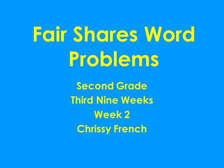Fair Shares Word Problems Second Grade Third Nine Weeks Week 2 Chrissy French.