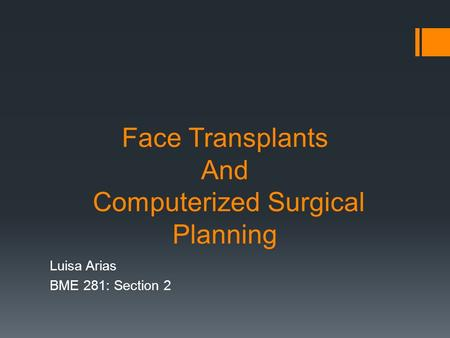 Face Transplants And Computerized Surgical Planning Luisa Arias BME 281: Section 2.