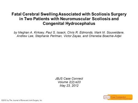 Fatal Cerebral Swelling Associated with Scoliosis Surgery in Two Patients with Neuromuscular Scoliosis and Congenital Hydrocephalus by Meghan A. Kirksey,