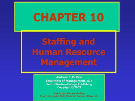 CHAPTER 10 Staffing and Human Resource Management Andrew J. DuBrin Essentials of Management, 6/e South-Western College Publishing Copyright © 2003 Screen.