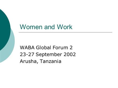 Women and Work WABA Global Forum 2 23-27 September 2002 Arusha, Tanzania.