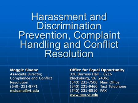 Harassment and Discrimination Prevention, Complaint Handling and Conflict Resolution Maggie Sloane Associate Director, Compliance and Conflict Resolution.