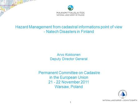 1 Hazard Management from cadastral informations point of view - Natech Disasters in Finland Arvo Kokkonen Deputy Director General Permanent Committee on.