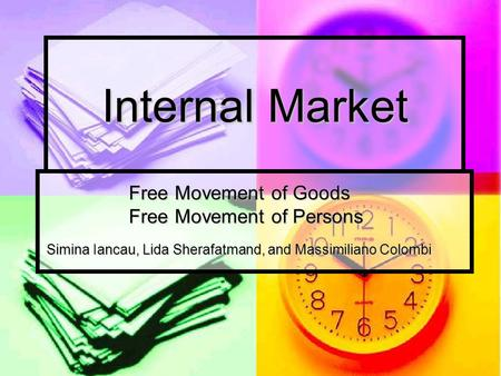 Internal Market Free Movement of Goods Free Movement of Goods Free Movement of Persons Free Movement of Persons Simina Iancau, Lida Sherafatmand, and Massimiliano.