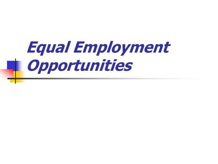 Equal Employment Opportunities. Main Sources 1. Reconstruction of Civil Rights Act of 1866 2. Title VII of the Civil Rights Act of 1964 Prohibits discrimination.