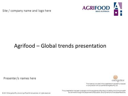 Agrifood – Global trends presentation Site / company name and logo here Presenter/s names here This presentation has been produced with the assistance.