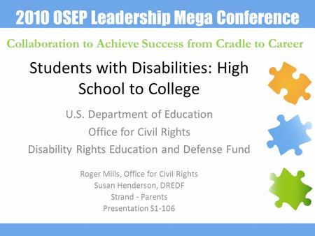 2010 OSEP Leadership Mega Conference Collaboration to Achieve Success from Cradle to Career Students with Disabilities: High School to College U.S. Department.