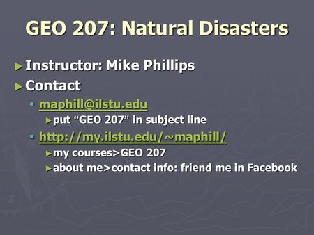 "GEO 207: Natural Disasters ► Instructor: Mike Phillips ► Contact   ► put "" GEO 207 "" in subject line "
