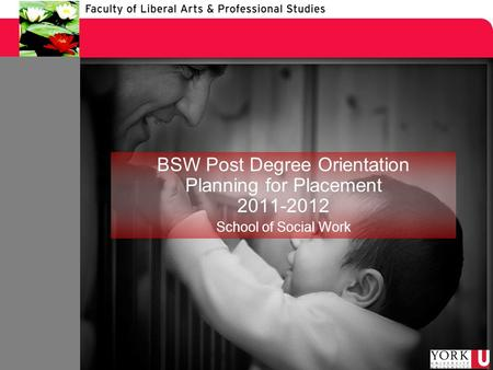 BSW Post Degree Orientation Planning for Placement 2011-2012 School of Social Work.