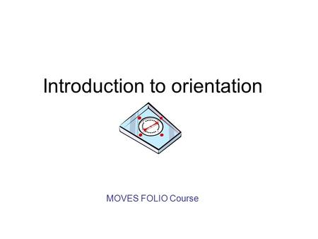 Introduction to orientation MOVES FOLIO Course. Introduction- Orientation A key role for supervisors is to provide orientation (also known as induction)