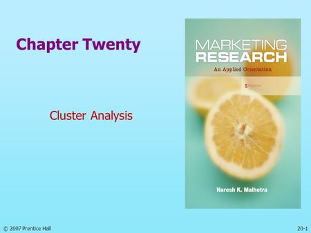 © 2007 Prentice Hall20-1 Chapter Twenty Cluster Analysis.