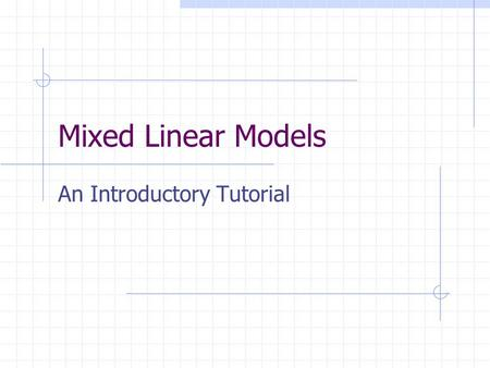 Mixed Linear Models An Introductory Tutorial. What we have covered!!! The Linear model: Mean Structure or Fixed Effects Errors.