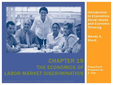 Introduction to Economics: Social Issues and Economic Thinking Wendy A. Stock PowerPoint Prepared by Z. Pan CHAPTER 19 THE ECONOMICS OF LABOR MARKET DISCRIMINATION.