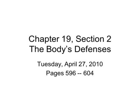 Chapter 19, Section 2 The Body's Defenses Tuesday, April 27, 2010 Pages 596 -- 604.