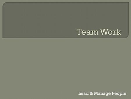 Lead & Manage People.  What is Teamwork?  Prepare a definition.