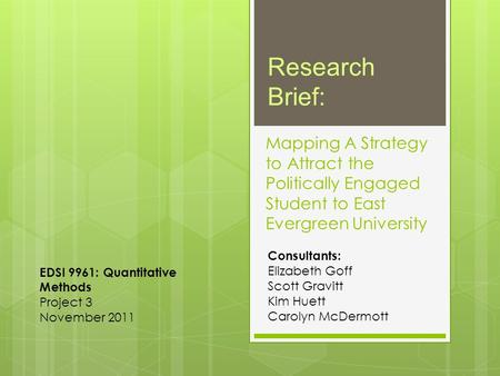Mapping A Strategy to Attract the Politically Engaged Student to East Evergreen University Consultants: Elizabeth Goff Scott Gravitt Kim Huett Carolyn.