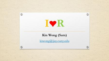 I❤RI❤R Kin Wong (Sam) Game Plan Intro R Import SPSS file Descriptive Statistics Inferential Statistics GraphsQ&A.