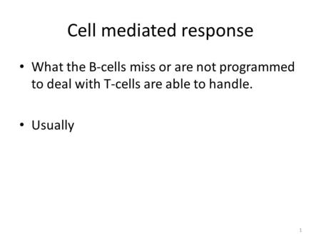 Cell mediated response What the B-cells miss or are not programmed to deal with T-cells are able to handle. Usually 1.
