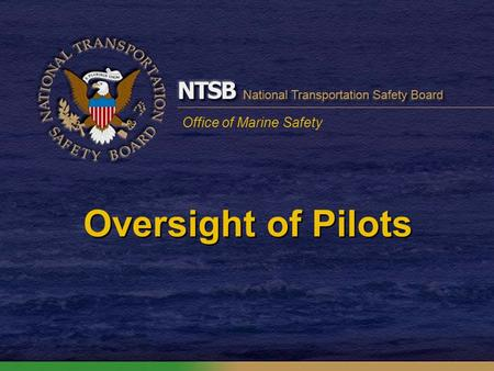 Office of Marine Safety Oversight of Pilots. Oversight State pilots licensed and overseen by local or state authorities State pilots required to hold.