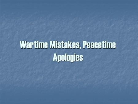 Wartime Mistakes, Peacetime Apologies. Pearl Harbor bombing of the USS West Virginia.
