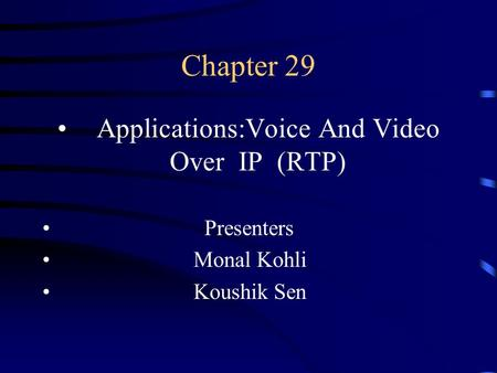 Chapter 29 Applications:Voice And Video Over IP (RTP) Presenters Monal Kohli Koushik Sen.