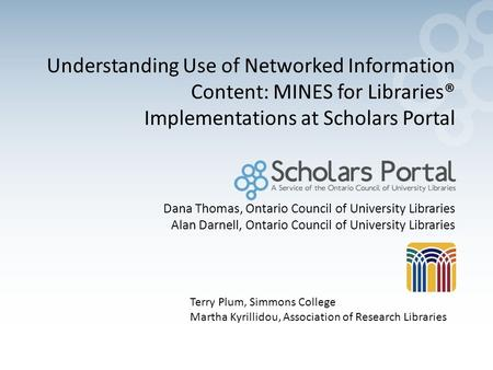 Dana Thomas, Ontario Council of University Libraries Alan Darnell, Ontario Council of University Libraries Understanding Use of Networked Information Content: