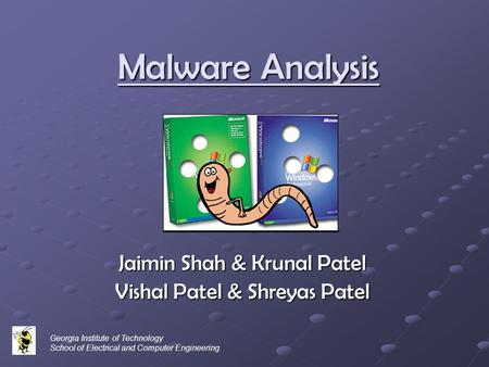 Malware Analysis Jaimin Shah & Krunal Patel Vishal Patel & Shreyas Patel Georgia Institute of Technology School of Electrical and Computer Engineering.