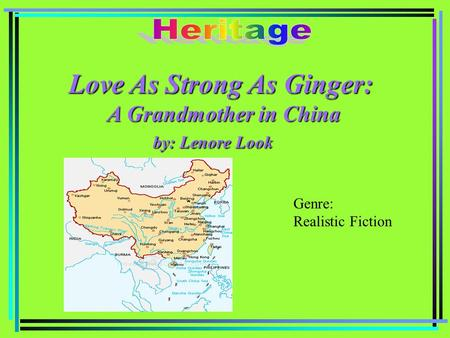 Love As Strong As Ginger: A Grandmother in China A Grandmother in China by: Lenore Look by: Lenore Look Genre: Realistic Fiction.