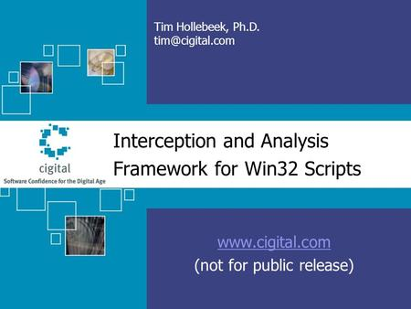 Interception and Analysis Framework for Win32 Scripts  (not for public release) Tim Hollebeek, Ph.D.