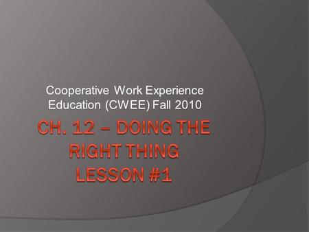 Cooperative Work Experience Education (CWEE) Fall 2010.