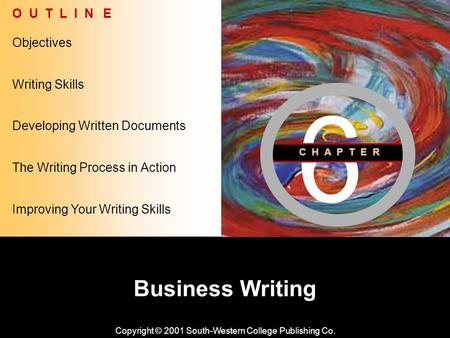Learning Objective Chapter 6 Business Writing Copyright © 2001 South-Western College Publishing Co. Objectives O U T L I N E Developing Written Documents.