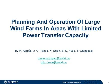 SINTEF Energy Research 1 Planning And Operation Of Large Wind Farms In Areas With Limited Power Transfer Capacity by M. Korpås, J. O. Tande, K. Uhlen,