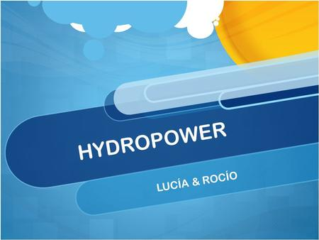 HYDROPOWER LUCÍA & ROCÍO. Introduction Nowadays, we live in a planet that has been exploited in an extreme way and its resources have been used in large.