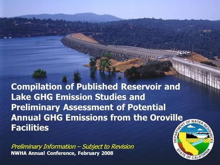 Compilation of Published Reservoir and Lake GHG Emission Studies and Preliminary Assessment of Potential Annual GHG Emissions from the Oroville Facilities.